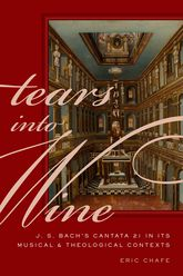 Tears into WineJ. S. Bach's Cantata 21 in its Musical and Theological Contexts