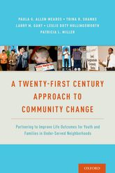 A Twenty-First Century Approach to Community ChangePartnering to Improve Life Outcomes for Youth and Families in Under-Served Neighborhoods