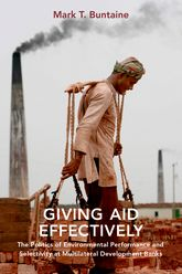 Giving Aid EffectivelyThe Politics of Environmental Performance and Selectivity at Multilateral Development Banks