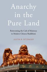 Anarchy in the Pure LandReinventing the Cult of Maitreya in Modern Chinese Buddhism