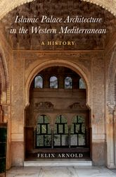 Islamic Palace Architecture in the Western MediterraneanA History