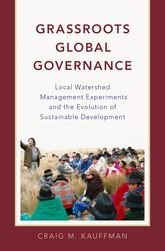 Grassroots Global GovernanceLocal Watershed Management Experiments and the Evolution of Sustainable Development
