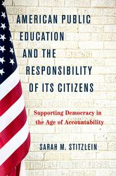 American Public Education and the Responsibility of its CitizensSupporting Democracy in the Age of Accountability