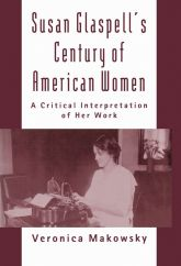 Susan Glaspell's Century of American Women: A Critical Interpretation of Her Work
