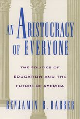 An Aristocracy of EveryoneThe Politics of Education and the Future of America