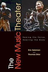 The New Music Theater: Seeing the Voice, Hearing the Body