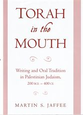 Torah in the Mouth: Writing and Oral Tradition in Palestinian Judaism, 200 BCE - 400 CE