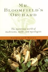 Mr. Bloomfield's OrchardThe Mysterious World of Mushrooms, Molds, and Mycologists