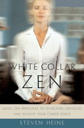 White Collar ZenUsing Zen Principles to Overcome Obstacles and Achieve Your Career Goals