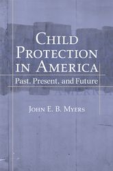 Child Protection in AmericaPast, Present, and Future