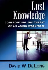 Lost KnowledgeConfronting the Threat of an Aging Workforce
