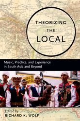 Theorizing the LocalMusic, Practice, and Experience in South Asia and Beyond