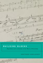 Building Blocks: Repetition and Continuity in the Music of Stravinsky