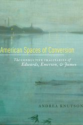 American Spaces of Conversion: The Conductive Imaginaries of Edwards, Emerson, and James