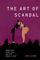 The Art of Scandal: Modernism, Libel Law, and the Roman à Clef