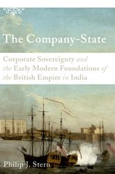 The Company-StateCorporate Sovereignty and the Early Modern Foundations of the British Empire in India