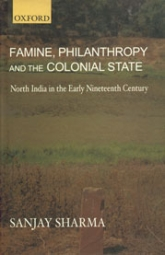 Famine, Philanthropy and the Colonial State: North India in the Early Nineteenth Century