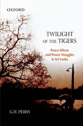 Twilight of the TigersPeace Efforts and Power Struggles in Sri Lanka