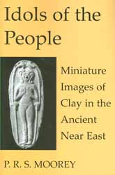 Idols of the People: Miniature Images of Clay in the Ancient Near East