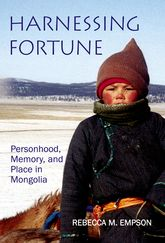 Harnessing Fortune: Personhood, Memory and Place in Mongolia