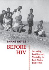 Before HIV: Sexuality, Fertility and Mortality in East Africa, 1900-1980
