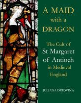 A Maid with a Dragon: The Cult of St Margaret of Antioch in Medieval England