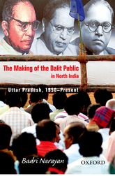 The Making of the Dalit Public in North India: Uttar Pradesh, 1950 - Present