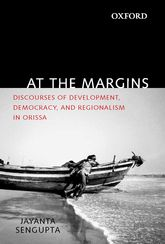 At the Margins: Discourses of Development, Democracy, and Regionalism in Orissa