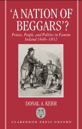 'A Nation of Beggars'?: Priests, People, and Politics in Famine Ireland, 1846–1852