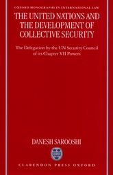 The United Nations and the Development of Collective SecurityThe Delegation by the UN Security Council of its Chapter VII Powers