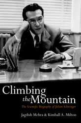 Climbing the MountainThe Scientific Biography of Julian Schwinger
