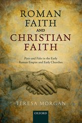 Roman Faith and Christian FaithPistis and Fides in the Early Roman Empire and Early Churches
