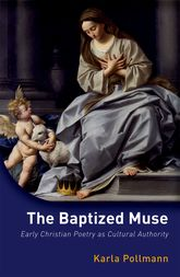 The Baptized MuseEarly Christian Poetry as Cultural Authority