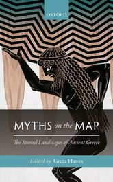 Myths on the MapThe Storied Landscapes of Ancient Greece