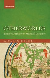 OtherworldsFantasy and History in Medieval Literature