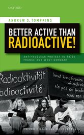 Better Active than Radioactive!Anti-Nuclear Protest in 1970s France and West Germany