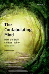 The Confabulating MindHow the Brain Creates Reality
