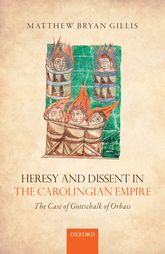 Heresy and Dissent in the Carolingian EmpireThe Case of Gottschalk of Orbais