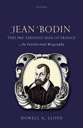 Jean Bodin, 'This Pre-eminent Man of France'An Intellectual Biography