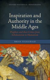 Inspiration and Authority in the Middle AgesProphets and their Critics from Scholasticism to Humanism