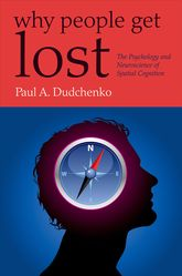 Why People Get Lost: The Psychology and Neuroscience of Spatial Cognition