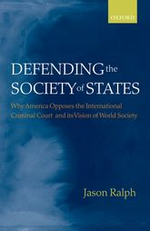 Defending the Society of States: Why America Opposes the International Criminal Court and its Vision of World Society