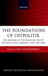 The Foundations of Ostpolitik: The Making of the Moscow Treaty between West Germany and the USSR