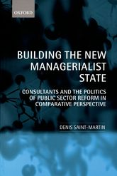 Building the New Managerialist StateConsultants and the Politics of Public Sector Reform in Comparative Perspective