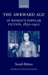 The Awkward Age in Women's Popular Fiction, 1850-1900Girls and the Transition to Womanhood