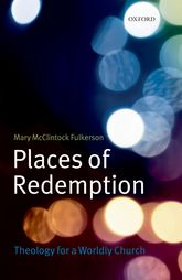 Places of Redemption: Theology for a Worldly Church