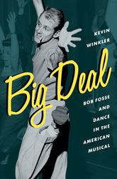 Big DealBob Fosse and Dance in the American Musical