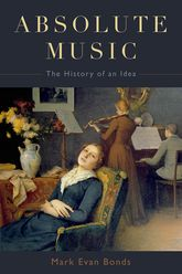 Absolute MusicThe History of an Idea