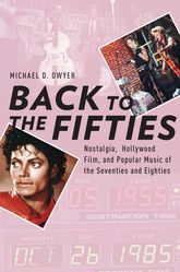 Back to the FiftiesNostalgia, Hollywood Film, and Popular Music of the Seventies and Eighties