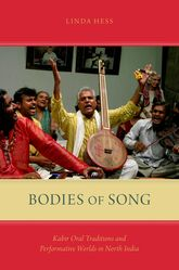 Bodies of SongKabir Oral Traditions and Performative Worlds in Northern India